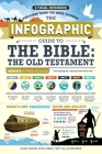 The Infographic Guide to the Bible: The Old Testament: A Visual Reference for Everything You Need to Know Cover Image