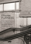 Frank Furness: Architecture in the Age of the Great Machines (Haney Foundation) Cover Image