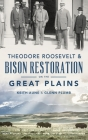 Theodore Roosevelt & Bison Restoration on the Great Plains Cover Image