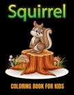 Squirrel coloring book for kids: Relaxation gift for squirrel lover Cover Image