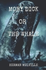 Moby Dick Or The Whale: Original Classics and Annotated Cover Image
