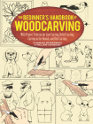 The Beginner's Handbook of Woodcarving: With Project Patterns for Line Carving, Relief Carving, Carving in the Round, and Bird Carving (Dover Woodworking) Cover Image