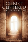 Christ-Centered Predestination: Understanding Classical Arminianism and How Calvinism Strayed Cover Image