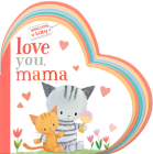 Welcome, Baby: Love You, Mama Cover Image