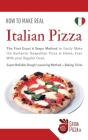 How to Make Real Italian Pizza: The First Exact 6 Steps Method to Easily Make the Authentic Neapolitan Pizza at Home, Even With your Regular Oven. Sup Cover Image