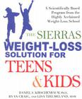 The Sierras Weight-Loss Solution for Teens and Kids: A Scientifically Based Program from the Highly Acclaimed Weight-Loss School Cover Image