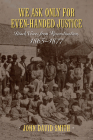 We Ask Only for Even-Handed Justice: Black Voices from Reconstruction, 1865-1877 Cover Image