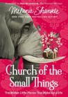 Church of the Small Things: The Million Little Pieces That Make Up a Life Cover Image