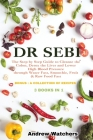 Dr. Sebi: 3 BOOKS IN 1: The Step by Step Guide to Cleanse the Colon, Detox the Liver and Lower High Blood Pressure through Water Cover Image