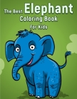 The Best Elephant Coloring Book For Kids Cover Image