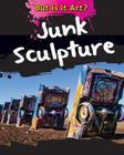 Junk Sculpture (But Is It Art?) Cover Image
