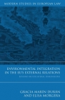 Environmental Integration in the EU's External Relations: Beyond Multilateral Dimensions (Modern Studies in European Law #29) Cover Image