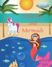 Unicorns and Mermaids Coloring Book: Amazing Coloring Pages with Unicorns and Mermaids for Kids l The Magical Unicorns and Mermaids Coloring Book with Cover Image