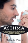 Asthma: The Concise Guide on How to Manage your Asthma Symptoms in a time of Viral Outbreak & Pandemic Cover Image