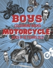 Boys Colouring Books Motorcycle Ages 8 12 Years Old: The Perfect And Cool Motorcycle Graphics Pack For Relaxation Of Kids Boys Aged 8-12, My Professio Cover Image