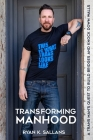 Transforming Manhood: A trans man's quest to build bridges and knock down walls Cover Image