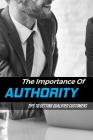 The Importance Of Authority: Tips To Getting Qualified Customers: Pre-Sold Leads Authority Cover Image