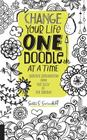 Change Your Life One Doodle at a Time: Creative Exploration from the Silly to the Serious Cover Image