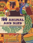 100 Animal and Bird - An Adult Coloring Book Featuring Super Cute and Adorable Animals for Stress Relief and Relaxation Cover Image