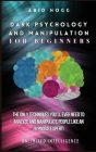 Dark Psychology and Manipulation for Beginners: The Only Techniques You'll Ever Need to Analyze and Manipulate People Like an Hypnosis Expert! Cover Image
