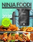 Ninja Foodi: The Complete Ninja Foodi Cookbook For Beginners 2020 The Pressure Cooker that Crisps Recipes to Air Fry, Pressure Cook Cover Image