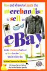 How and Where to Locate the Merchandise to Sell on eBay: Insider Information You Need to Know from the Experts Who Do It Every Day Cover Image