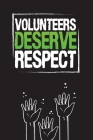 Volunteers Deserve Respect: Community Service Chart Logbook and Record Diary Cover Image