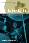 Kick It: A Social History of the Drum Kit Cover Image
