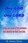One GOD And One LORD: A study and review of the attributes that identify the Only True God Cover Image