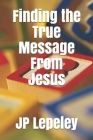 Finding the True Message From Jesus Cover Image