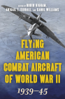 Flying American Combat Aircraft of World War II: 1939-45, Volume 1, 2021 Edition Cover Image