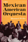 The Mexican American Orquesta: Music, Culture, and the Dialectic of Conflict (Title Page Only) Cover Image