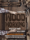 WOODWORKING MASTERY 2021 (3 books in 1): The Complete Guide For Beginners To Learn Woodcraft & Follow Step-By-Step Plans And Projects to Share With Yo Cover Image