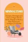Minimalismo: Consejos y Estrategias para Crear un Hogar Libre de Estrés, Despejar la Mente y Dejar Espacio para la Alegría y la Fel Cover Image