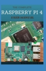 The Complete Raspberry Pi 4 User Manual: Easy Guide To Rectify Your Software and Hardware Problems and Solutions Cover Image