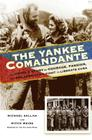 The Yankee Comandante: The Untold Story of Courage, Passion, and One American's Fight to Liberate Cuba Cover Image