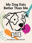 My Dog Eats Better Than Me: Recipes Your Dog Will Love Cover Image