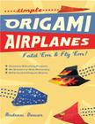 Simple Origami Airplanes: Fold 'Em and Fly 'Em Cover Image