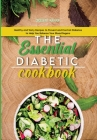 The Essential Diabetic Cookbook: Healthy and Tasty Recipes to Prevent and Control Diabetes to Help You Balance Your Blood Sugars Cover Image