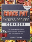Crock Pot Express Recipes Cookbook: 300 Easy, Vibrant & Mouthwatering Crock Pot Express Recipes that Busy and Novice Can Cook Cover Image