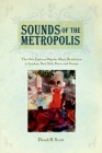 Sounds of the Metropolis: The 19th Century Popular Music Revolution in London, New York, Paris and Vienna Cover Image