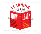 Learning How to Learn: How to Succeed in School Without Spending All Your Time Studying; A Guide for Kids and Teens Cover Image