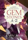 Gemstones A to Z: A Handy Reference to Healing Crystals Cover Image