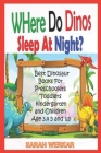 Where do Dinos Sleep at Night? Best dinosaur Books for Preschoolers, Toddlers, kindergarten and Children Ages 3, 4, 5 and up Cover Image