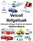 Italiano-Basco Veicoli/Ibilgailuak Dizionario bilingue illustrato per bambini Cover Image