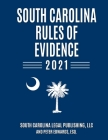 South Carolina Rules of Evidence 2021: Complete Rules in Effect as of January 1, 2021 Cover Image