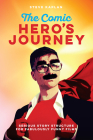 The Comic Hero's Journey: Serious Story Structure for Fabulously Funny Films Cover Image