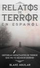 Relatos de Terror en Español: Historias Impactantes de Terror que no te Dejarán Dormir Cover Image