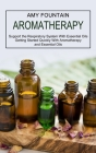 Aromatherapy: Support the Respiratory System With Essential Oils (Getting Started Quickly With Aromatherapy and Essential Oils) Cover Image