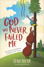 God Has Never Failed Me: But He's Sure Scared Me to Death a Few Times Cover Image